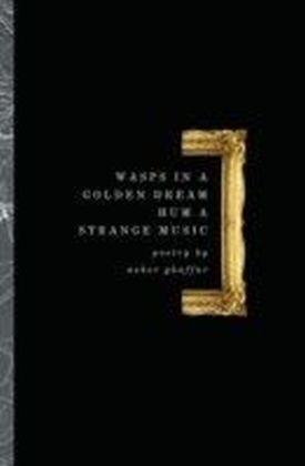 Wasps in a Golden Dream Hum a Strange Music