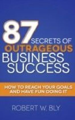 87 Secrets of Outrageous Business Success