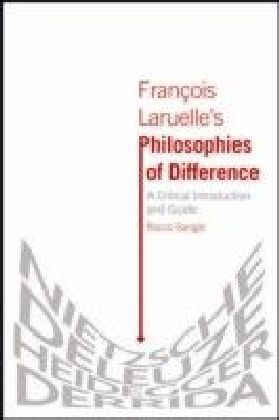 Francois Laruelle's Philosophies of Difference