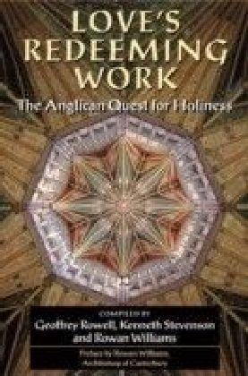 Love's Redeeming Work: The Anglican Quest for Holiness
