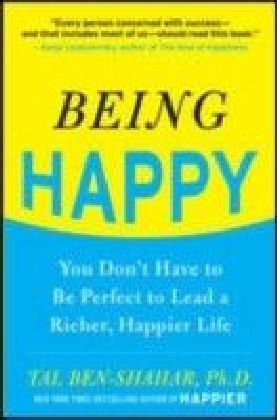 Being Happy: You Don't Have to Be Perfect to Lead a Richer, Happier Life