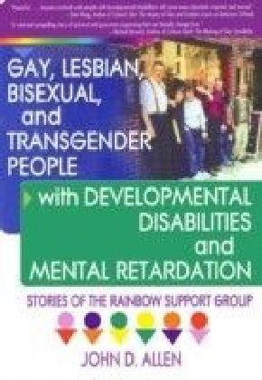 Gay, Lesbian, Bisexual, and Transgender People with Developmental Disabilities and Mental Retardatio