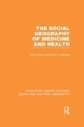 Social Geography of Medicine and Health (RLE Social & Cultural Geography)