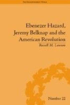 Ebenezer Hazard, Jeremy Belknap and the American Revolution