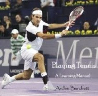 Playing Tennis - A Learning Manual