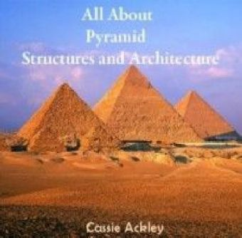 All About Pyramid Structures and Architecture
