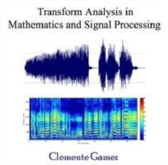 Transform Analysis in Mathematics and Signal Processing
