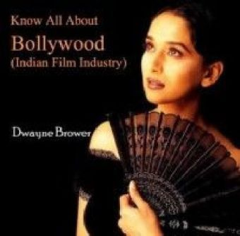 Know All About Bollywood (Indian Film Industry)