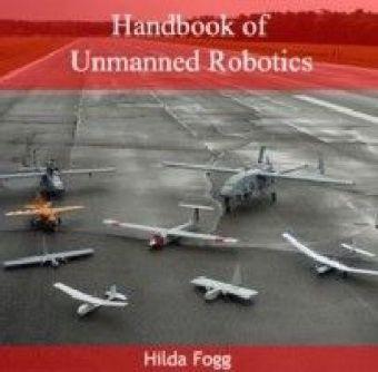 Handbook of Unmanned Robotics