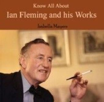 Know All About Ian Fleming and his Works
