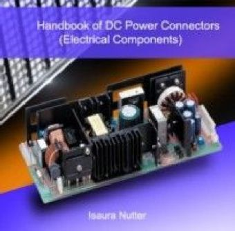 Handbook of DC Power Connectors (Electrical Components)