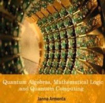 Quantum Algebras, Mathematical Logic and Quantum Computing