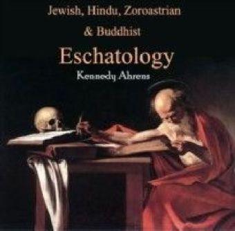 Jewish, Hindu, Zoroastrian & Buddhist Eschatology