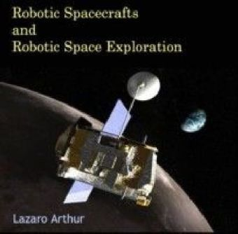 Robotic Spacecrafts and Robotic Space Exploration