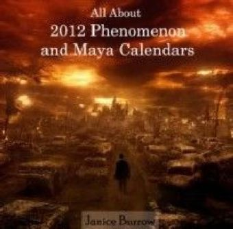 All About 2012 Phenomenon and Maya Calendars