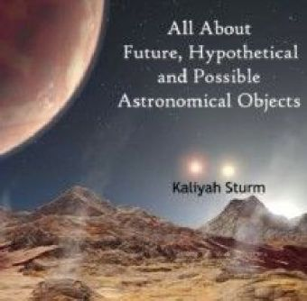 All About Future, Hypothetical and Possible Astronomical Objects