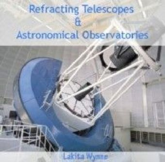 Refracting Telescopes & Astronomical Observatories