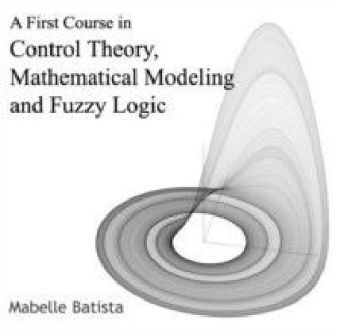 A First Course in Control Theory, Mathematical Modeling and Fuzzy Logic
