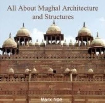 All About Mughal Architecture and Structures