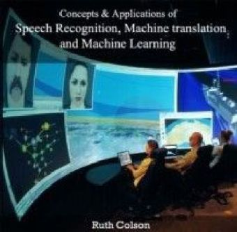 Concepts & Applications of Speech Recognition, Machine translation and Machine Learning