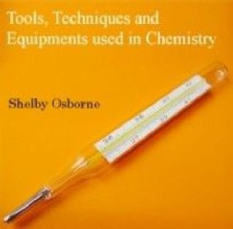 Tools, Techniques and Equipments used in Chemistry