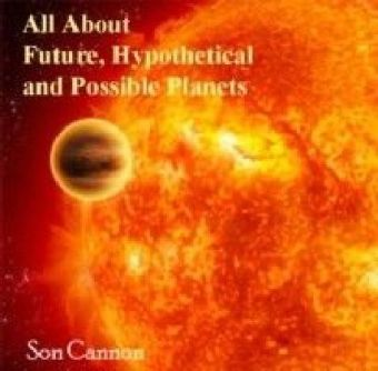 All About Future, Hypothetical and Possible Planets