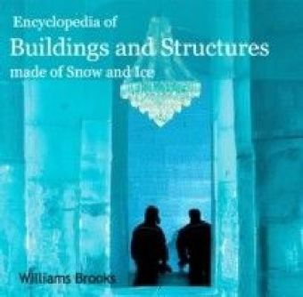 Encyclopedia of Buildings and Structures made of Snow and Ice