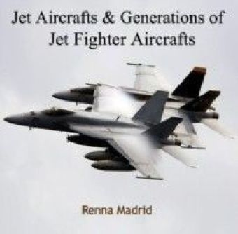 Jet Aircrafts & Generations of Jet Fighter Aircrafts