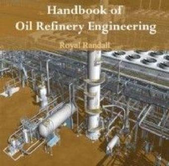 Handbook of Oil Refinery Engineering