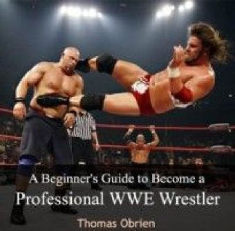 A Beginner's Guide to Become a Professional WWE Wrestler