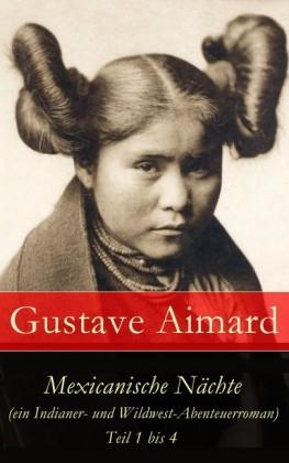 Mexicanische Nächte (ein Indianer- und Wildwest-Abenteuerroman) - Teil 1 bis 4