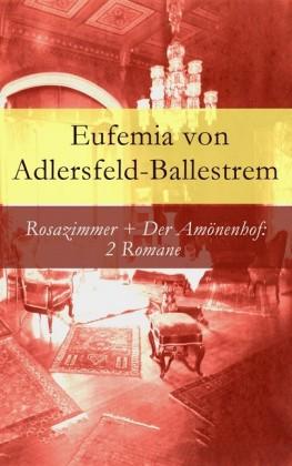 Rosazimmer + Der Amönenhof: 2 Romane