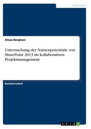 Untersuchung der Nutzenpotentiale von SharePoint 2013 im kollaborativen Projektmanagement