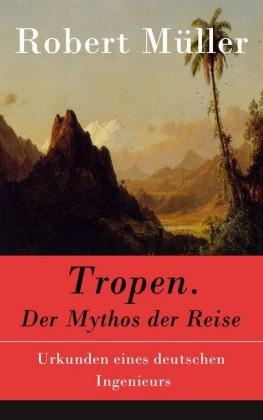 Tropen. Der Mythos der Reise - Vollständige Ausgabe