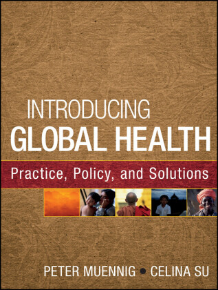 Introducing Global Health: Practice, Policy, and Solutions