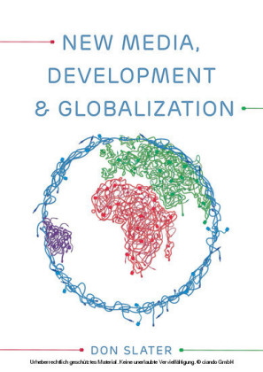 New Media, Development and Globalization: Making Connections in the Global South