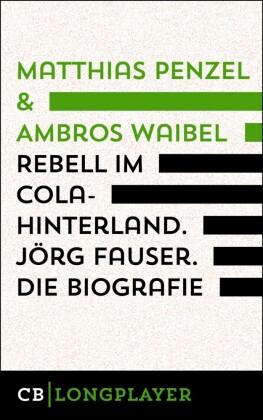 Rebell im Cola-Hinterland. Jörg Fauser. Die Biografie