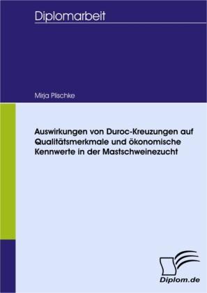 Auswirkungen von Duroc-Kreuzungen auf Qualitätsmerkmale und ökonomische Kennwerte in der Mastschweinezucht