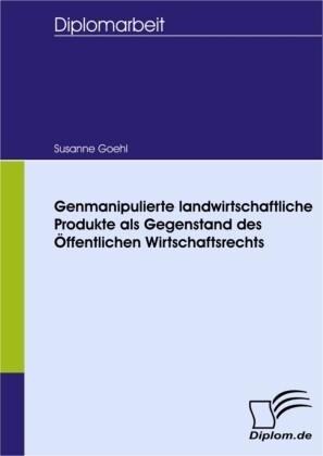 Genmanipulierte landwirtschaftliche Produkte als Gegenstand des Öffentlichen Wirtschaftsrechts