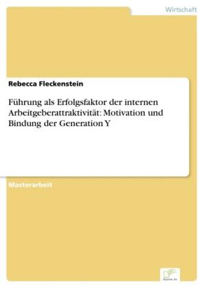 Führung als Erfolgsfaktor der internen Arbeitgeberattraktivität: Motivation und Bindung der Generation Y