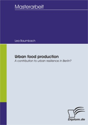 Urban food production: A contribution to urban resilience in Berlin?