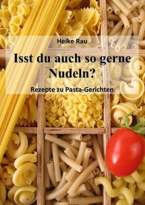 Isst du auch so gerne Nudeln? - Rezepte zu Pasta-Gerichten