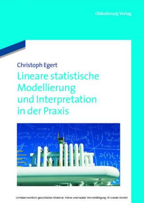 Lineare statistische Modellierung und Interpretation in der Praxis