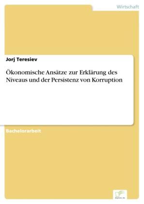 Ökonomische Ansätze zur Erklärung des Niveaus und der Persistenz von Korruption