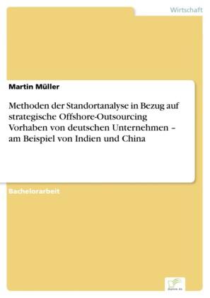 Methoden der Standortanalyse in Bezug auf strategische Offshore-Outsourcing Vorhaben von deutschen Unternehmen - am Beispiel von Indien und China
