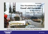 Eine Eisenbahnreise durch Good old Germany in den fünfziger und sechziger Jahren