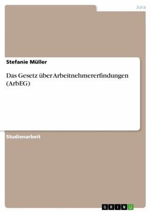 Das Gesetz über Arbeitnehmererfindungen (ArbEG)