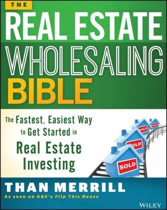 The Real Estate Wholesaling Bible