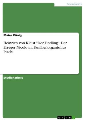 """Heinrich von Kleist """"Der Findling"""". Der Erreger Nicolo im Familienorganismus Piachi"""