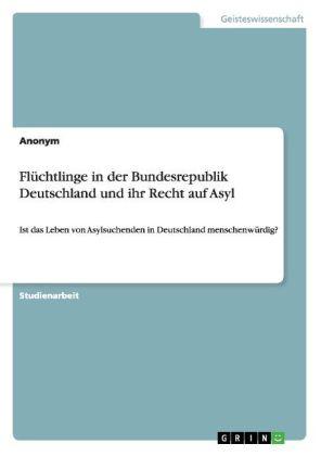 Flüchtlinge in der Bundesrepublik Deutschland und ihr Recht auf Asyl